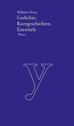 Werkausgabe Wilhelm Pevny / Gedichte, Kurzgeschichten, Entwürfe von Pevny,  Wilhelm