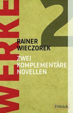 Werke 2. Zwei komplementäre Novellen von Wieczorek,  Rainer