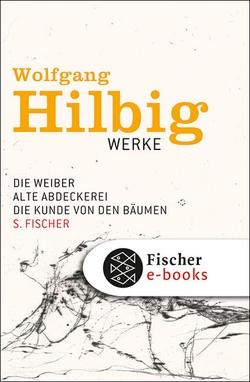 Werke, Band 3: Die Weiber / Alte Abdeckerei / Die Kunde von den Bäumen von Bong,  Jörg, Hilbig,  Wolfgang, Hosemann,  Jürgen, Vogel,  Oliver