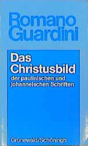 Werke / Das Christusbild der paulinischen und johanneischen Schriften von Guardini,  Romano