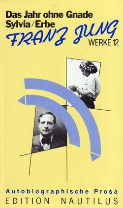 Werke / Das Erbe /Sylvia /Das Jahr ohne Gnade. Autobiographische Prosa von Baumann,  Rembert, Jung,  Franz