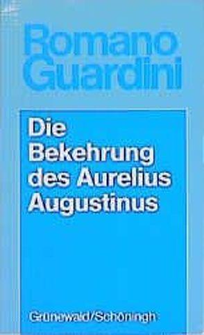 Werke / Die Bekehrung des Aurelius Augustinus von Guardini,  Romano