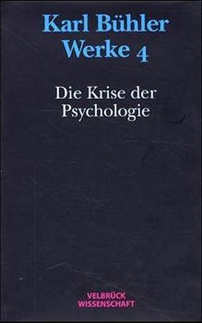 Werke / Die Krise der Psychologie von Bühler,  Karl, Eschbach,  Achim, Kapitzky,  Jens