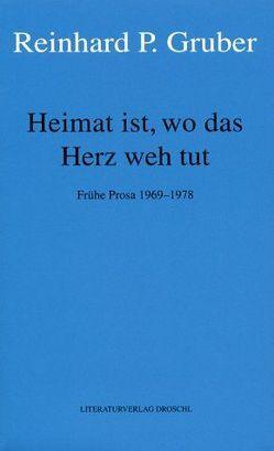 Werke – Gruber, Reinhard P / Heimat ist, wo das Herz weh tut von Gruber,  Reinhard P