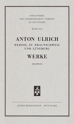 Werke. Historisch-kritische Ausgabe. Aramena. von Ulrich,  Anton, Ursula,  Sibylla
