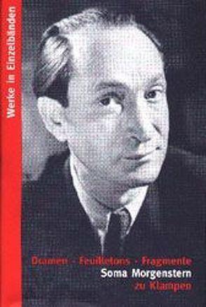 Werke in Einzelbänden / Dramen. Feuilletons. Fragmente von Morgenstern,  Soma, Schulte,  Ingolf
