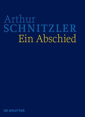 Werke in historisch-kritischen Ausgaben / Ein Abschied von Lindner,  Anna, Schnitzler,  Arthur