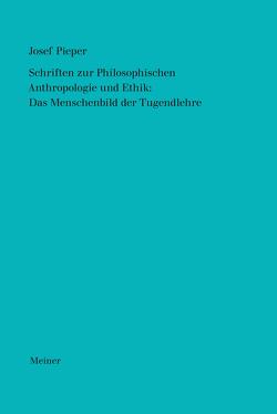 Werke / Schriften zur Philosophischen Anthropologie und Ethik: Das Menschenbild der Tugendlehre von Pieper,  Josef, Wald,  Berthold