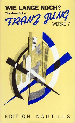 Werke / Theaterstücke und theatralische Konzepte von Jung,  Franz, Storch,  Wolfgang
