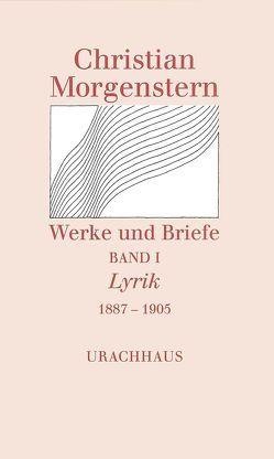Werke und Briefe. Stuttgarter Ausgabe. Kommentierte Ausgabe / Lyrik 1887-1905 von Habel,  Reinhardt, Kiessig,  Martin, Morgenstern,  Christian