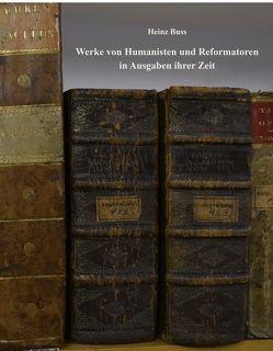 WERKE VON HUMANISTEN UND REFORMATOREN IN AUSGABEN IHRER ZEIT von Albers,  Reinhard, Buss,  Heinz, Heimatverein,  Lingen