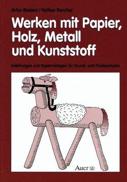Werken mit Papier, Holz, Metall und Kunststoff von Karcher,  Notker, Raders,  Artur