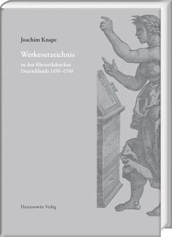 Werkeverzeichnis zu den Rhetorikdrucken Deutschlands 1450–1700 von Knape,  Joachim, Pelzer,  Michael, Thumm,  Christine