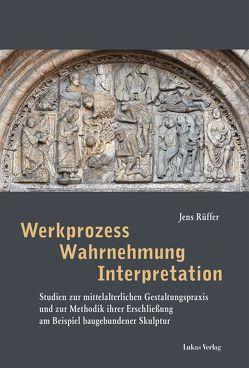 Werkprozess – Wahrnehmung – Interpretation von Rüffer,  Jens