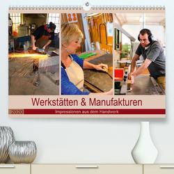 Werkstätten und Manufakturen 2020. Impressionen aus dem Handwerk (Premium, hochwertiger DIN A2 Wandkalender 2020, Kunstdruck in Hochglanz) von Lehmann (Hrsg.),  Steffani