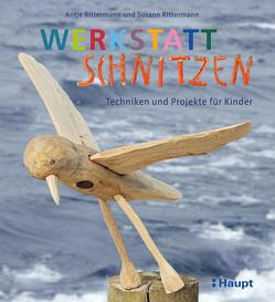 Werkstatt Schnitzen von Rittermann,  Antje, Rittermann,  Susann