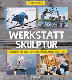 Werkstatt Skulptur von Regelski,  Katrin