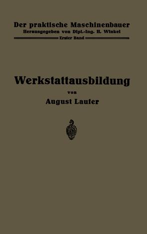 Werkstattausbildung von Laufer,  August, Winkel,  H.