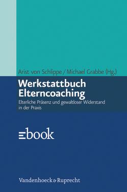Werkstattbuch Elterncoaching von Grabbe,  Michael, Schlippe,  Arist von
