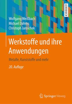 Werkstoffe und ihre Anwendungen von Dahms,  Michael, Jaroschek,  Christoph, Weißbach,  Wolfgang