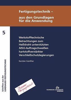 Werkstofftechnische Betrachtungen zum Heißdraht unterstützten MSG-Auftragschweißen hartstoffverstärkter Verschleißschutzlegierungen von Günther,  Karsten