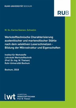 Werkstofftechnische Charakterisierung austenitischer und martensitischer Stähle nach dem selektiven Laserschmelzen von Geenen,  Karina