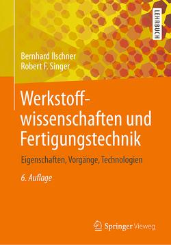 Werkstoffwissenschaften und Fertigungstechnik von Ilschner,  Bernhard, Singer,  Robert F.