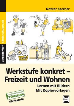Werkstufe konkret – Freizeit und Wohnen von Karcher,  Notker