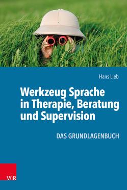 Werkzeug Sprache in Therapie, Beratung und Supervision von Lieb,  Hans