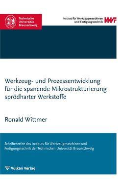 Werkzeug- und Prozessentwicklung für die spanende Mikrostrukturierung sprödharter Werkstoffe von Wittmer,  Ronald