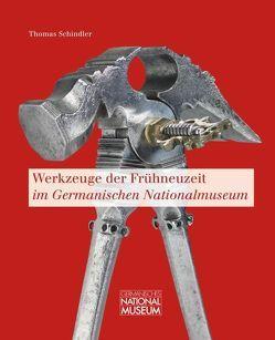 Werkzeuge der Frühneuzeit im Germanischen Nationalmuseum von Schindler,  Thomas
