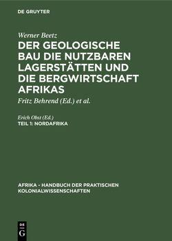 Werner Beetz: Der geologische Bau die nutzbaren Lagerstätten und… / Nordafrika von Behrend,  Fritz, Obst,  Erich
