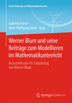 Werner Blum und seine Beiträge zum Modellieren im Mathematikunterricht von Henn,  Hans-Wolfgang, Kaiser,  Gabriele