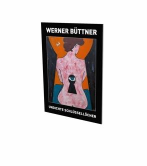 Werner Büttner: Undichte Schlüssellöcher von Brunnet,  Bruno, Büttner,  Werner, Felix,  Zdenek, Hackert,  Nicole, Khadivi,  Jesi, Madsen,  Kristian Vistrup