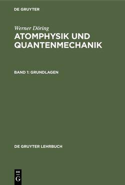 Werner Döring: Atomphysik und Quantenmechanik / Grundlagen von Döring,  Werner