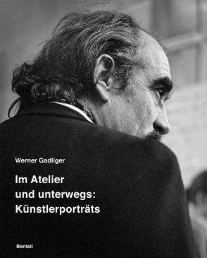 Werner Gadliger. Im Atelier und unterwegs: Künstlerporträts von Anselmi,  Ines, Gadliger,  Werner, Magnaguagno,  Guido, Papst,  Manfred