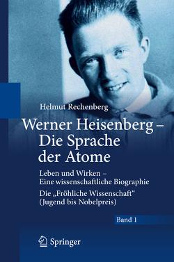 Werner Heisenberg – Die Sprache der Atome von Rechenberg,  Helmut