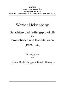 Werner Heisenberg: Gutachten- und Prüfungsprotokolle für Promotionen und Habilitationen (1929–1942) von Heisenberg,  Werner, Rechenberg,  Helmut, Wiemers,  Gerald