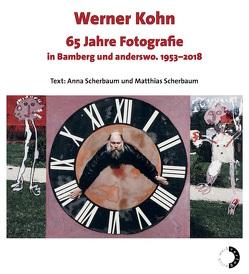Werner Kohn 65 Jahre Fotografie in Bamberg und anderswo. 1953–2018 von Kohn,  Werner, Scherbaum,  Anna, Scherbaum,  Matthias