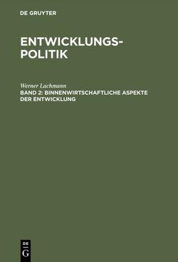 Werner Lachmann: Entwicklungspolitik / Binnenwirtschaftliche Aspekte der Entwicklung von Lachmann,  Werner