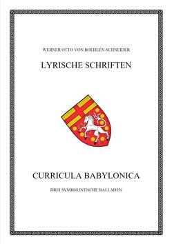 Werner Otto von Boehlen-Schneider: Lyrische Schriften / Curricula babylonica von Otto von Boehlen-Schneider,  Werner