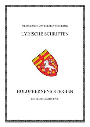 Werner Otto von Boehlen-Schneider: Lyrische Schriften / Holophernens Sterben von Otto von Boehlen-Schneider,  Werner