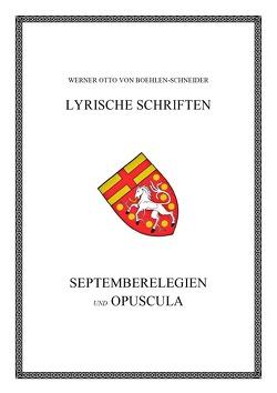 Werner Otto von Boehlen-Schneider: Lyrische Schriften / Septemberelegien und Opuscula von Otto von Boehlen-Schneider,  Werner