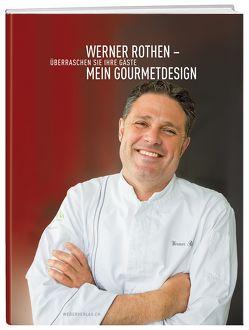 Werner Rothen – Mein Gourmetdesign von Rothen,  Werner