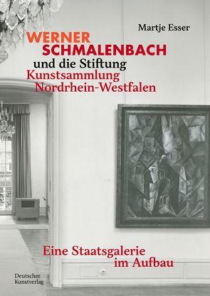 Werner Schmalenbach und die Stiftung Kunstsammlung Nordrhein-Westfalen von Esser,  Martje