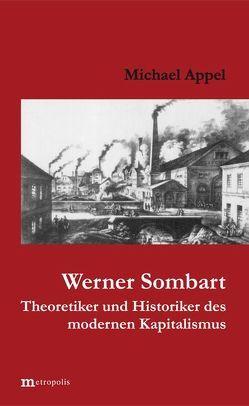 Werner Sombart – Historiker und Theoretiker des modernen Kapitalismus von Appel,  Michael