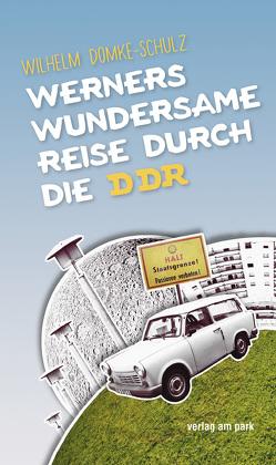 Werners wundersame Reise durch die DDR von Domke-Schulz,  Wilhelm