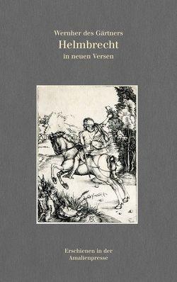 Wernher des Gärtners Helmbrecht in neuen Versen von Polentz,  Wolfgang von, Wernher der Gärtner