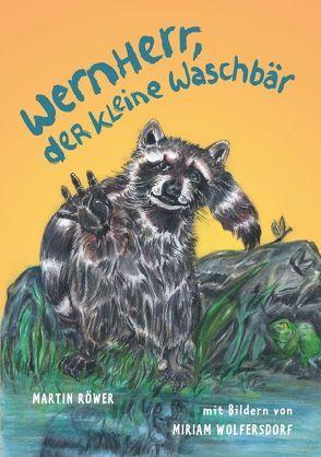 Wernherr, der kleine Waschbär von Röwer,  Martin, Wolfersdorf,  Miriam