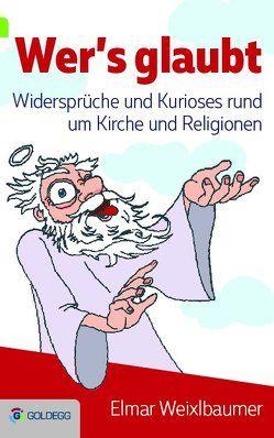 Wer's glaubt … von Weixlbaumer,  Elmar